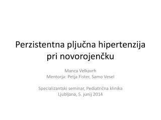Perzistentna  pljučna hipertenzija pri novorojenčku