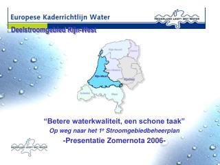 """""""Betere waterkwaliteit, een schone taak"""" Op weg naar het 1 e  Stroomgebiedbeheerplan"""