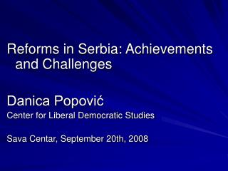 Reforms in Serbia: Achievements and Challenges Danica Popović