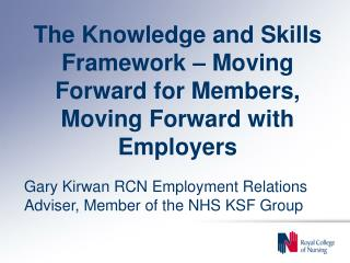 The Knowledge and Skills Framework – Moving Forward for Members, Moving Forward with Employers