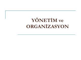 YÖNETİM ve ORGANİZASYON
