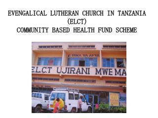 EVENGALICAL LUTHERAN CHURCH IN TANZANIA (ELCT) COMMUNITY BASED HEALTH FUND SCHEME