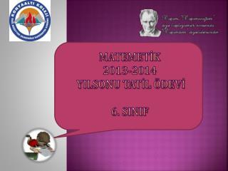 MATEMETİK 2013-2014  YILSONU TATİL ÖDEVİ 6. SINIF