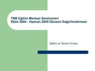 TBB Eğitim Merkezi Seminerleri Ekim 2004 - Haziran 2005 Dönemi Değerlendirmesi