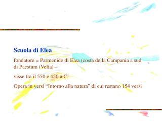 Scuola di Elea fondatore = Parmenide di Elea (costa della Campania a sud di Paestum (Velia)
