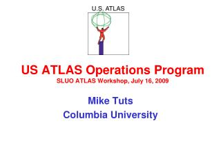 US ATLAS Operations Program  SLUO ATLAS Workshop, July 16, 2009