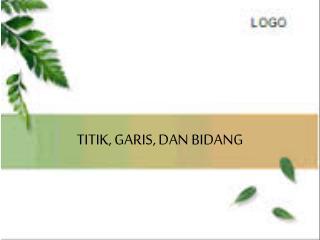 TITIK, GARIS, DAN BIDANG