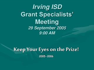 Irving ISD Grant Specialists  Meeting 29 September 2005 9:00 AM