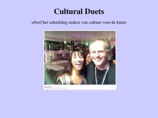 Cultural Duets ofwel het salonfahig maken van cultuur voor de kunst