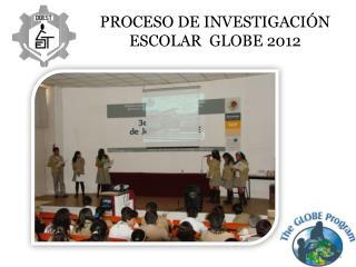 PROCESO DE INVESTIGACIÓN ESCOLAR  GLOBE 2012