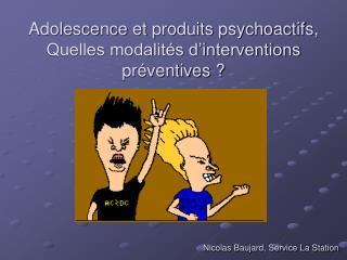Adolescence et produits psychoactifs, Quelles modalités d'interventions préventives ?