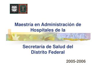 Maestría en Administración de Hospitales de la  Secretaría de Salud del  Distrito Federal