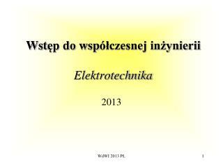 Wst ęp do  wsp ółczesnej inżynierii  Elektrotechnika