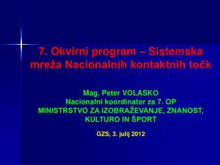 7. Okvirni program – Sistemska mreža Nacionalnih kontaktnih točk Mag. Peter VOLASKO