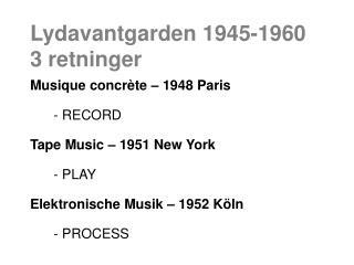Lydavantgarden 1945-1960 3 retninger