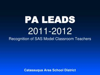 PA LEADS 2011-2012 Recognition of SAS Model Classroom Teachers