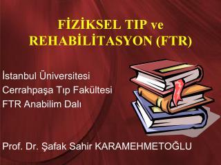 FİZİKSEL TIP ve REHABİLİTASYON (FTR)