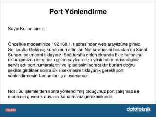 Port Yönlendirme Sayın Kullanıcımız;