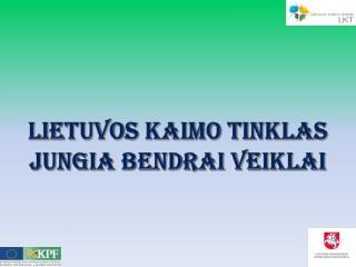 LIETUVOS KAIMO  tinklAS  JUNGIA BENDRAI VEIKLAI