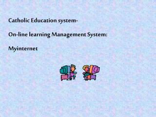 Catholic Education system- On-line learning Management System: Myinternet