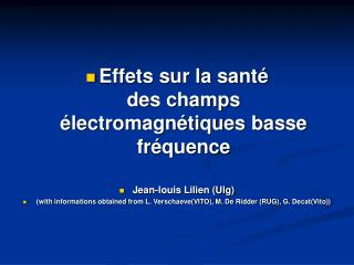 Effets sur la santé des champs électromagnétiques basse fréquence Jean-louis Lilien (Ulg)