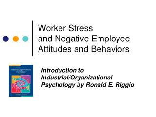 Worker Stress  and Negative Employee Attitudes and Behaviors
