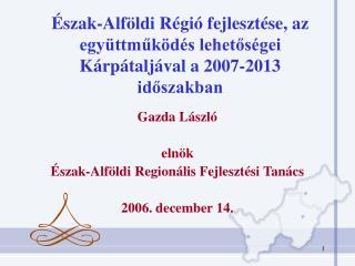 Észak-Alföldi Régió fejlesztése, az együttműködés lehetőségei Kárpátaljával a 2007-2013 időszakban