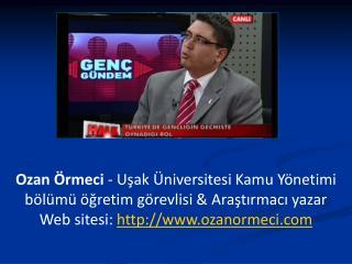 Ozan Örmeci  - Uşak Üniversitesi Kamu Yönetimi bölümü öğretim görevlisi & Araştırmacı yazar