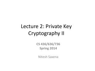 Lecture 2: Private Key  Cryptography II