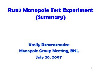 Run7 Monopole Test Experiment  (Summary)