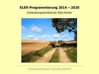 ELER-Programmierung 2014  �  2020 Vorbereitungsworkshop der WiSo-Partner