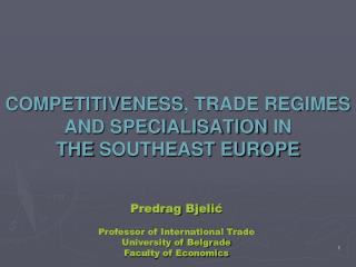 COMPETITIVENESS , TRADE REGIMES AND SPECIALISATION  IN THESOUTHEAST EUROPE