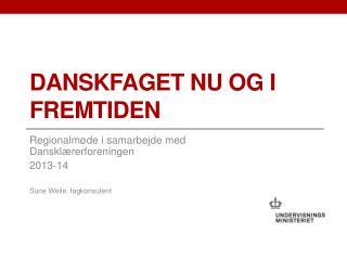 Danskfaget nu og i fremtiden