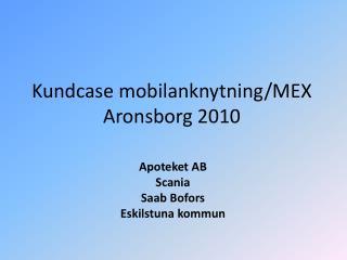 Kundcase mobilanknytning/MEX Aronsborg 2010