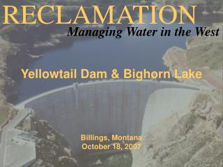 Yellowtail Dam & Bighorn Lake Billings, Montana October 18, 2007