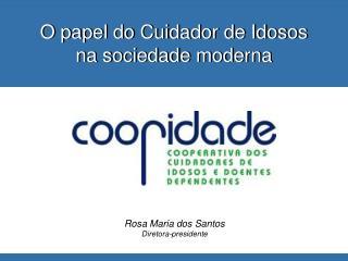 Rosa Maria dos Santos Diretora-presidente