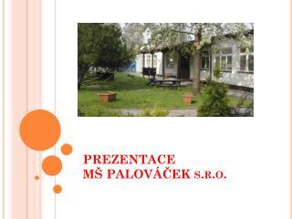 PREZENTACE  MŠ PALOVÁČEK s.r.o.