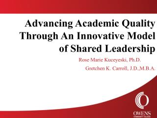 Advancing Academic Quality Through An Innovative Model of Shared Leadership      Rose Marie Kuceyeski, Ph.D. Gretchen K.