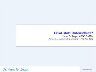 ELGA statt Datenschutz? Hans G. Zeger, ARGE DATEN Gmunden, Medizinrechtskonferenz 11./12. Mai 2012