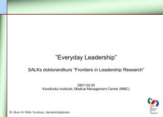 """Everyday Leadership"" SALKs doktorandkurs ""Frontiers in Leadership Research"" 2007-03-20"