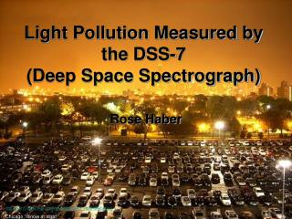 Light Pollution Measured by the DSS-7  (Deep Space Spectrograph)