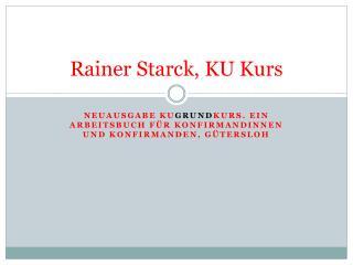 Rainer Starck, KU Kurs