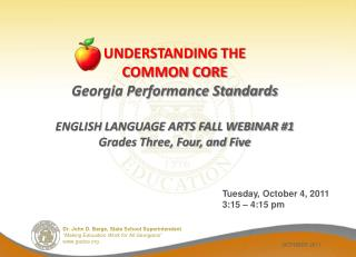 UNDERSTANDING THE COMMON CORE  Georgia Performance Standards  ENGLISH LANGUAGE ARTS FALL WEBINAR 1 Grades Three, Four, a
