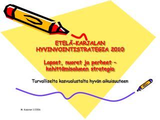 ETEL�-KARJALAN HYVINVOINTISTRATEGIA 2010 Lapset, nuoret ja perheet �kehitt�misalueen strategia
