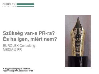 Szükség van-e PR-ra? És ha igen, miért nem? EUROLEX Consulting MEDIA & PR