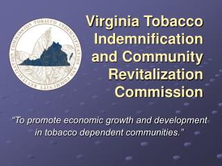 Virginia Tobacco Indemnification  and Community Revitalization Commission