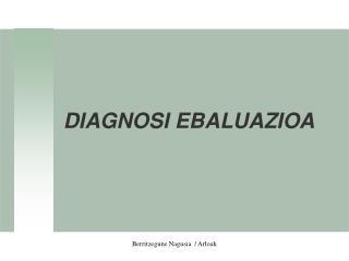 DIAGNOSI EBALUAZIOA