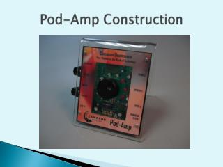 Pod-Amp Construction