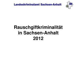 Rauschgiftkriminalität   in Sachsen-Anhalt 2012