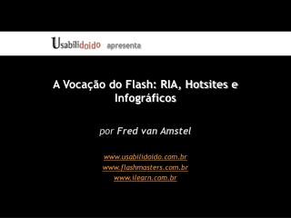 A Vocação do Flash: RIA, Hotsites e Infográficos